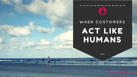 What to do when customers act like (gasp!) humans. http://alisameredith.com/what-to-do-when-customers-act-like-gasp-humans