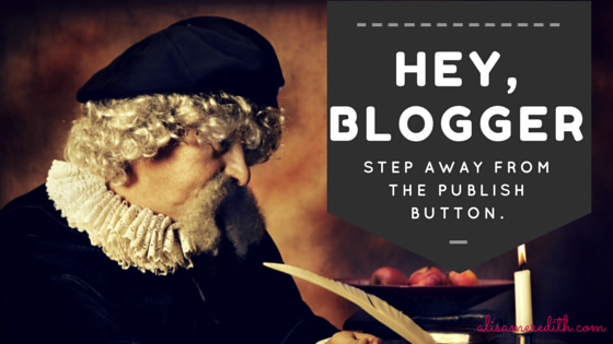 Hey, Blogger, Step Away From the Publish Button! http://alisameredith.com/blog-post-images