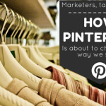 How Pinterest Is About to Change the Way we Shop – What Marketers Should Know