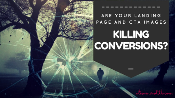 Are Your Landing Page and CTA Images Killing Conversions? http://alisameredith.com/cta-landing-page-conversions/