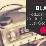 Blab Live Streaming – Content Creation and Podcasting Just Got Easier