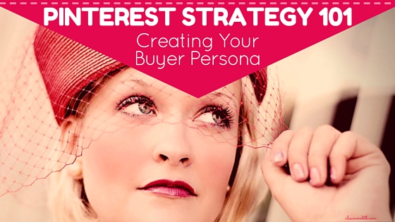 Pinterest Strategy 101 - Create a Buyer Persona
