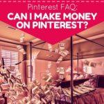 Pinterest FAQ: Can you make money on Pinterest?
