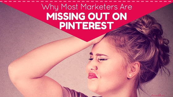 Why most marketers are missing out on Pinterest
