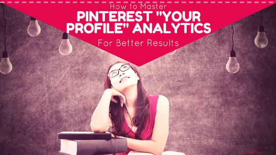 "Understanding Pinterest ""Your Profile"" Analytics"