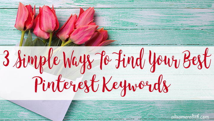 3 Simple ways to find your best Pinterest keywords