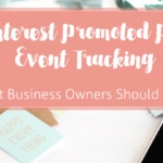 Pinterest Promoted Pins Event Tracking – What Business Owners Need to Know