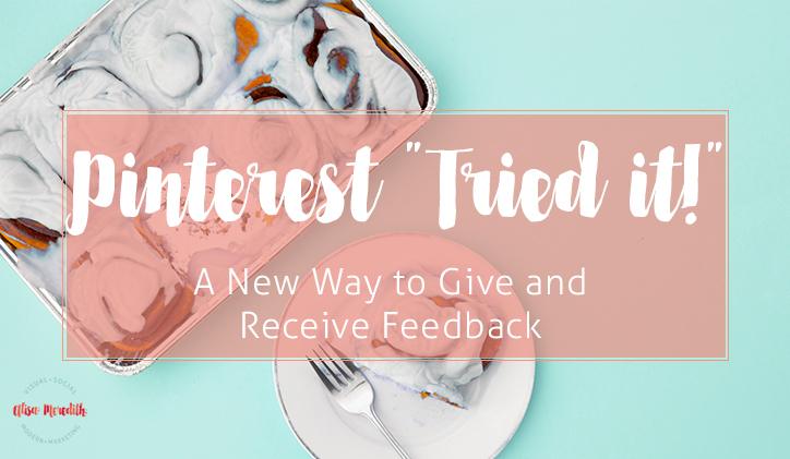 """Pinterest """"Tried it!"""" A new way to give and get feedback on your content."""