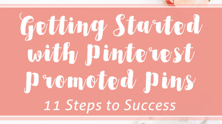 Pinterest Promoted Pins – Getting Started in 11 Easy Steps