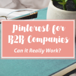 Can Pinterest Work for B2B Businesses?