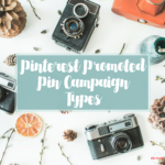 Pinterest Promoted Pins FAQ – What Type of Campaign Should I Run?