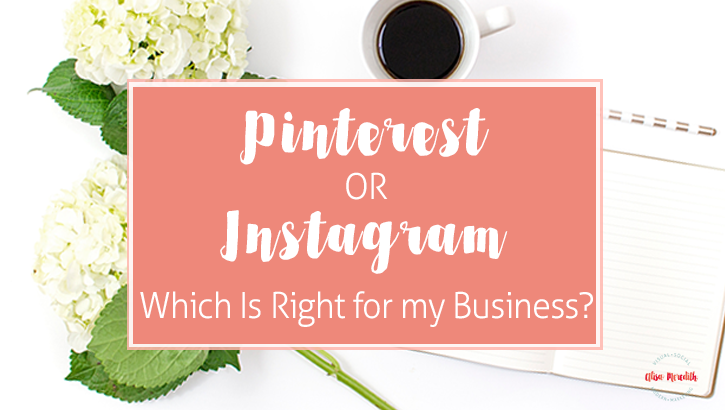 Pinterest or Instagram - Which is Right for my Business?