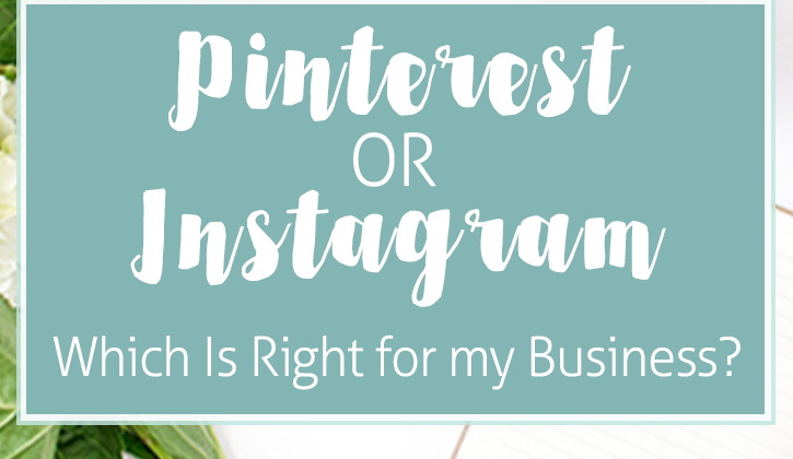Pinterest or Instagram? Which is Right for my Business?