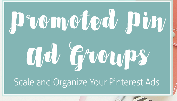 How to Organize and Scale Pinterest Promoted Pins with Ad Groups