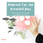 When to Use Pinterest One-Tap Promoted Pins