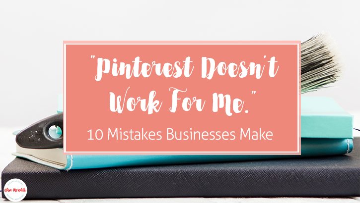 Pinterest Doesn't Work For Me. 10 Mistakes Businesses Make