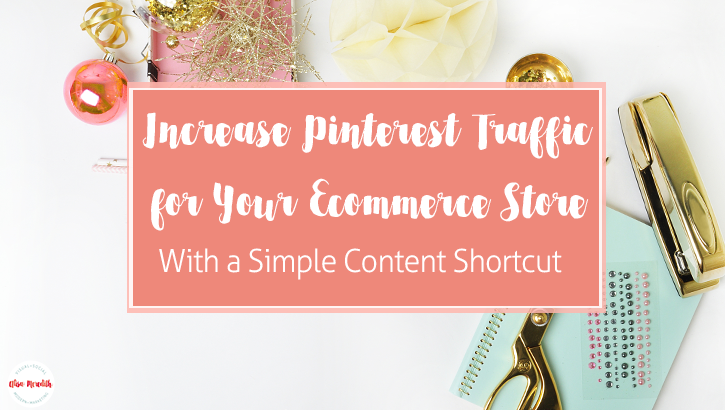 Increase Pinterest traffic to your ecommerce store with this content shortcut.