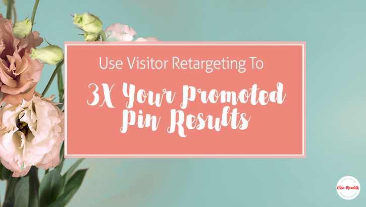 How to use visitor retargeting to 3X your Pinterest ads.
