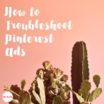 How to Troubleshoot Pinterest Ads – A Promoted Pins Rescue!