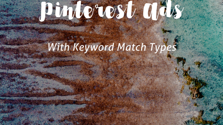 How to use keyword match types to get more sales from your Pinterest ads